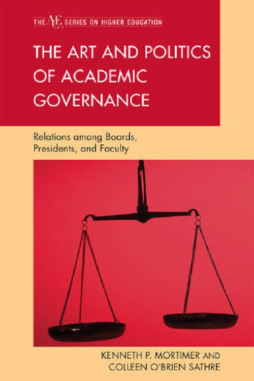 The Art and Politics of Academic Governance By: Colleen O'Brien Sathre,Kenneth P. Mortimer