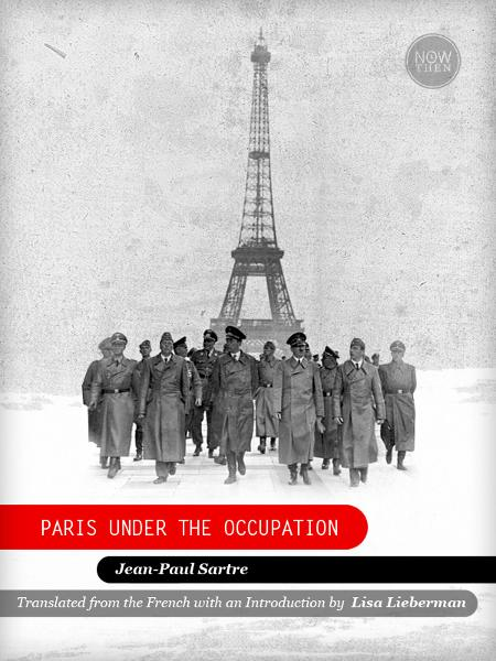 Paris Under the Occupation By: Jean-Paul Sartre, Translated from the French with an introduction by Lisa Lieberman