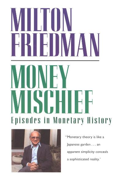 Money Mischief: Episodes in Monetary History