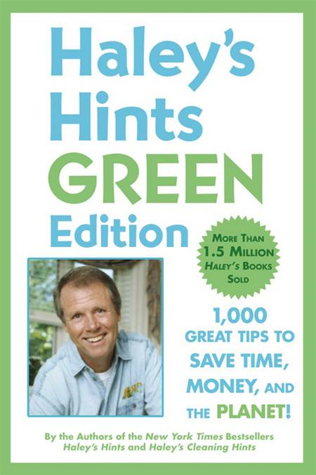 Haley's Hints Green Edition: 1000 Great Tips to Save Time, Money, and the Planet!
