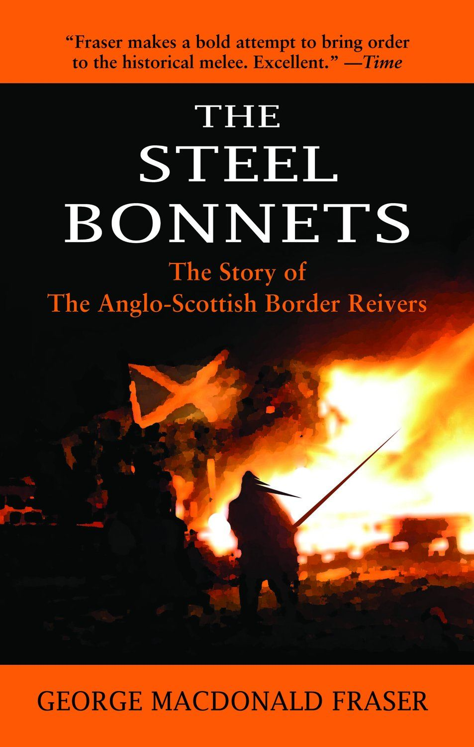 The Steel Bonnets: The Story of the Anglo-Scottish Border Reivers By: George MacDonald Fraser