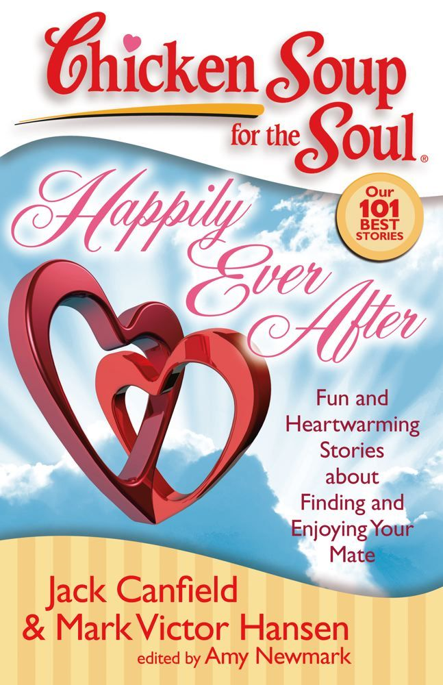 Chicken Soup for the Soul: Happily Ever After By: Amy Newmark,Jack Canfield,Mark Victor Hansen