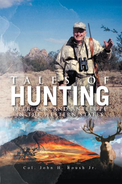 Tales of Hunting By: Col. John H. Roush Jr.