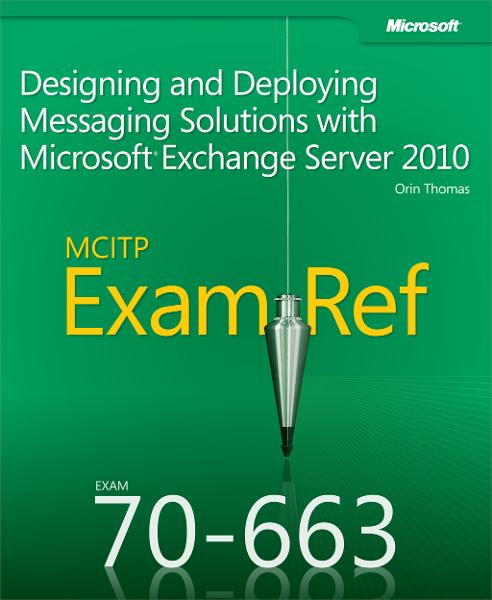 MCITP 70-663 Exam Ref: Designing and Deploying Messaging Solutions with Microsoft® Exchange Server 2010 By: Orin Thomas