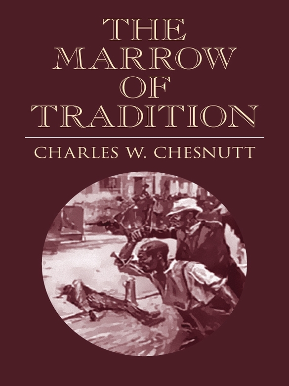 The Marrow of Tradition By: Charles W. Chesnutt