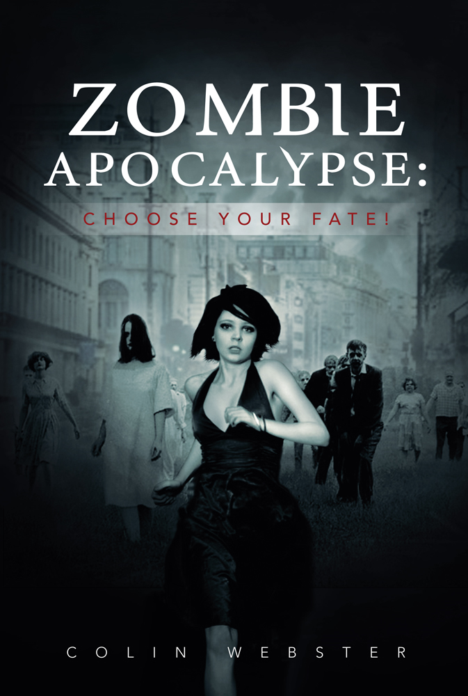 Zombie Apocalypse: Choose Your Fate! By: Colin Webster