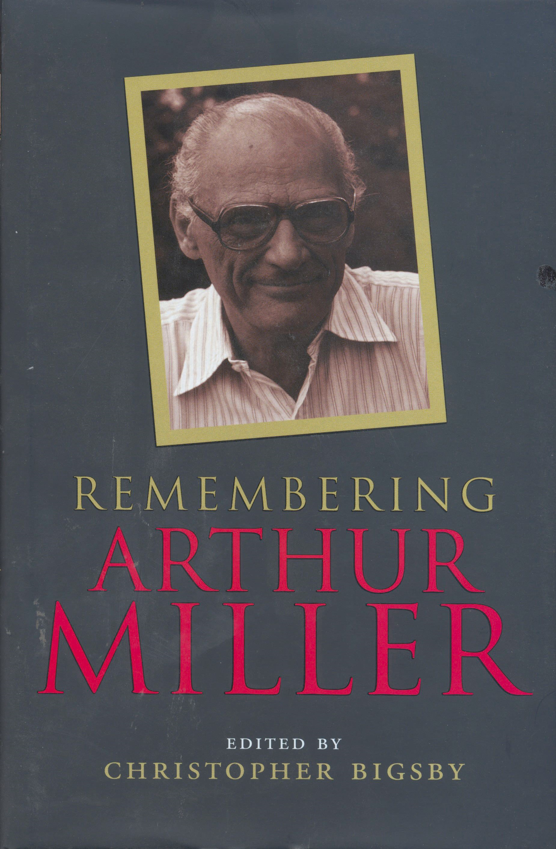 Remembering Arthur Miller By: Christopher Bigsby