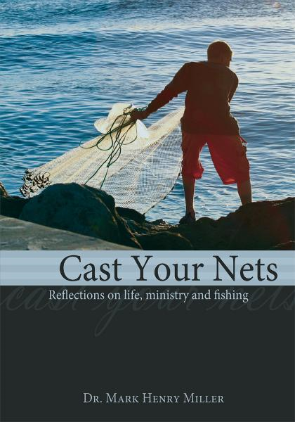 Cast Your Nets By: Dr. Mark Henry Miller