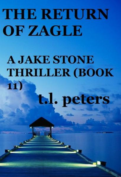The Return of Zagle, A Jake Stone Thriller (Book 11) By: T.L. Peters