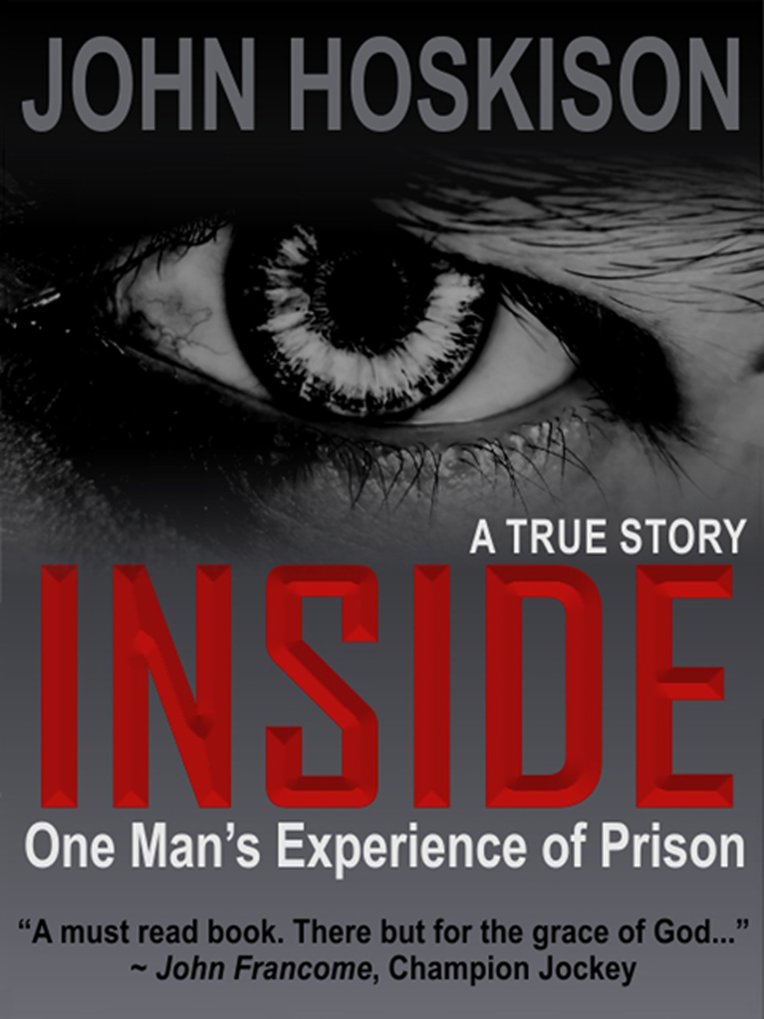 INSIDE - One Man's Experience of Prison (A True Story) By: John Hoskison