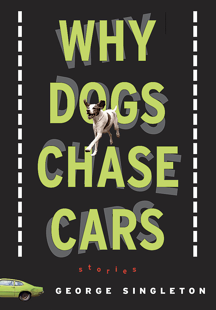 Why Dogs Chase Cars By: George Singleton