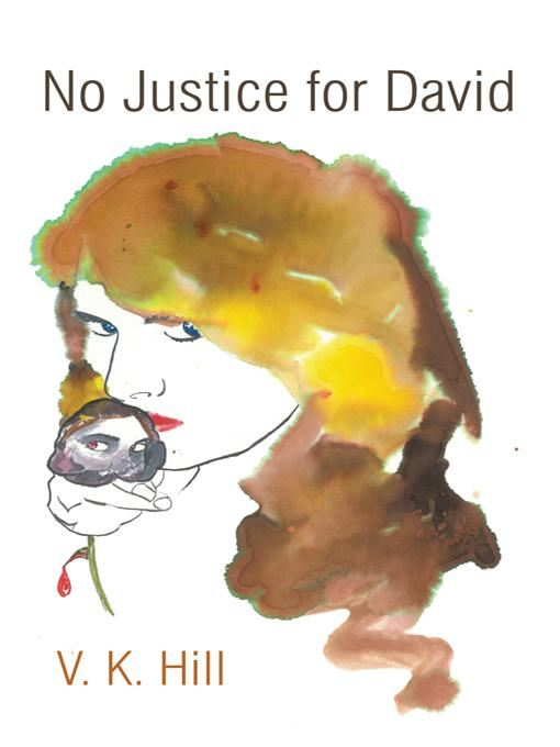 No Justice for David By: V. K. Hill