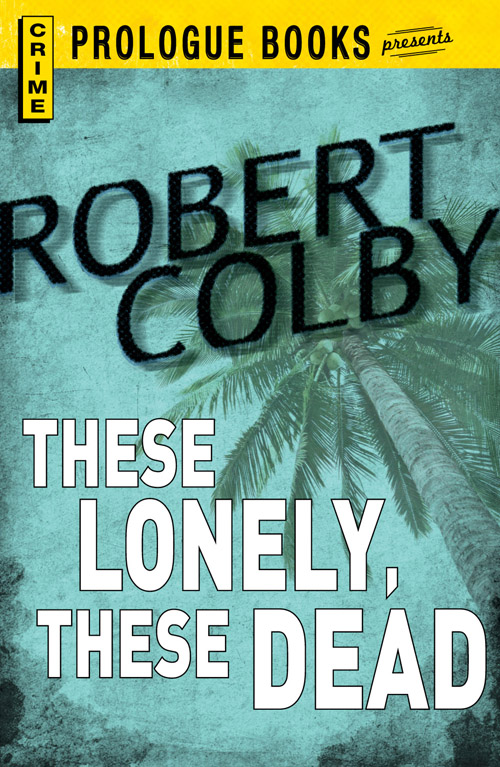 These Lonely, These Dead By: Robert Colby