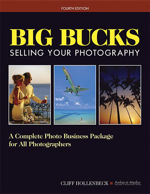 Big Bucks Selling Your Photography: A Complete Photo Business Package for All Photographers By: Hollenbeck, Cliff