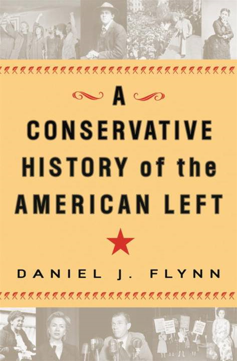 A Conservative History of the American Left By: Daniel J. Flynn