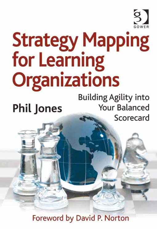Strategy Mapping for Learning Organizations By: Phil Jones