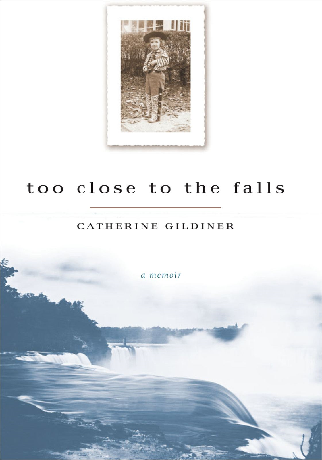 Too Close to the Falls By: Catherine Gildiner