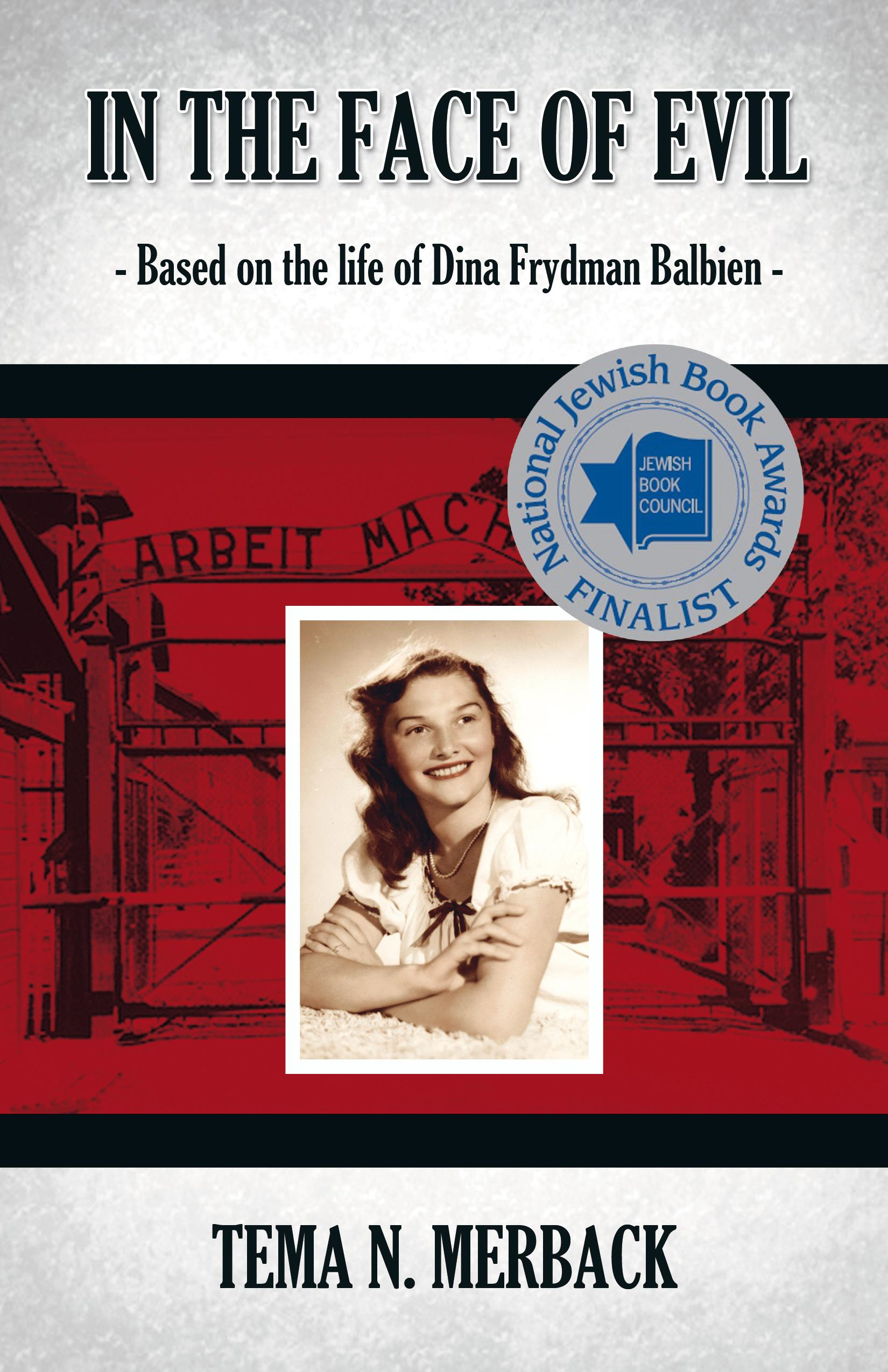 In the Face of Evil: Based on the life of Dina Frydman Balbien By: Merback, Tema N.