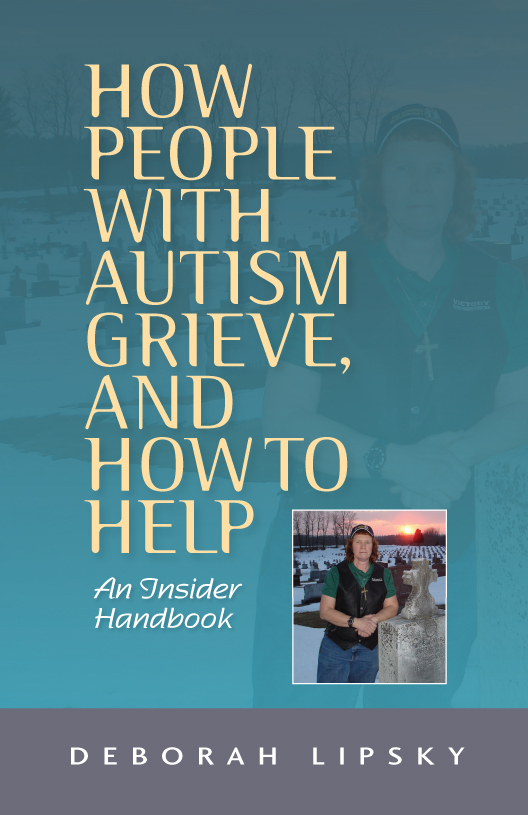 How People with Autism Grieve,  and How to Help An Insider Handbook
