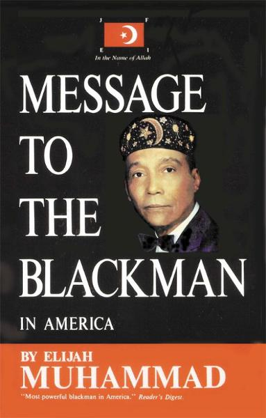 Message To The Blackman In America By: Elijah Muhammad