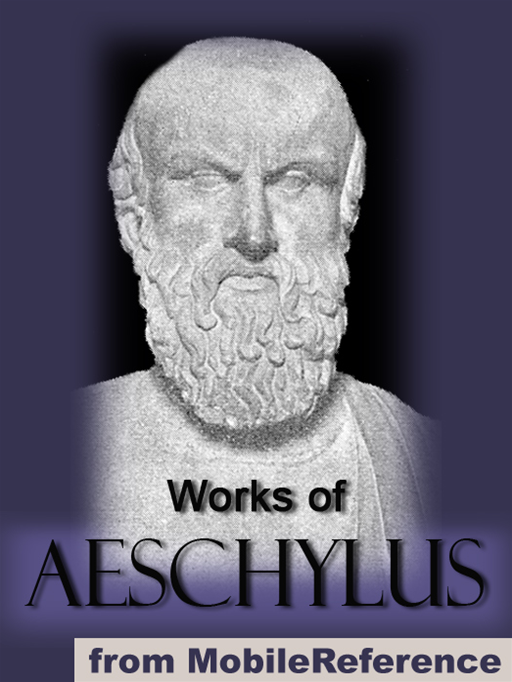 Works Of Aeschylus: Includes All Seven Tragedies: The Oresteia Trilogy, The Persians, Seven Against Thebes, The Suppliants And Prometheus Bound (Mobi Collected Works)