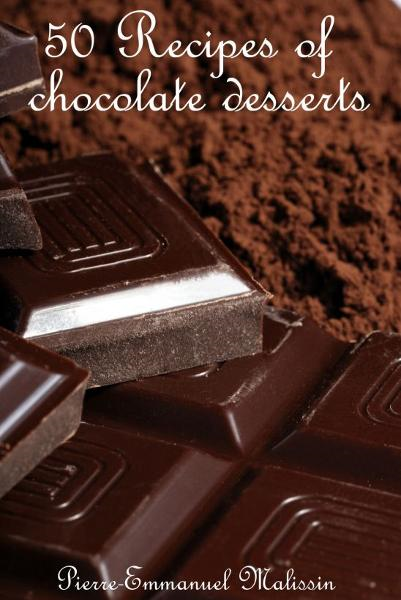 50 Recipes of chocolate desserts By: Pierre-Emmanuel Malissin