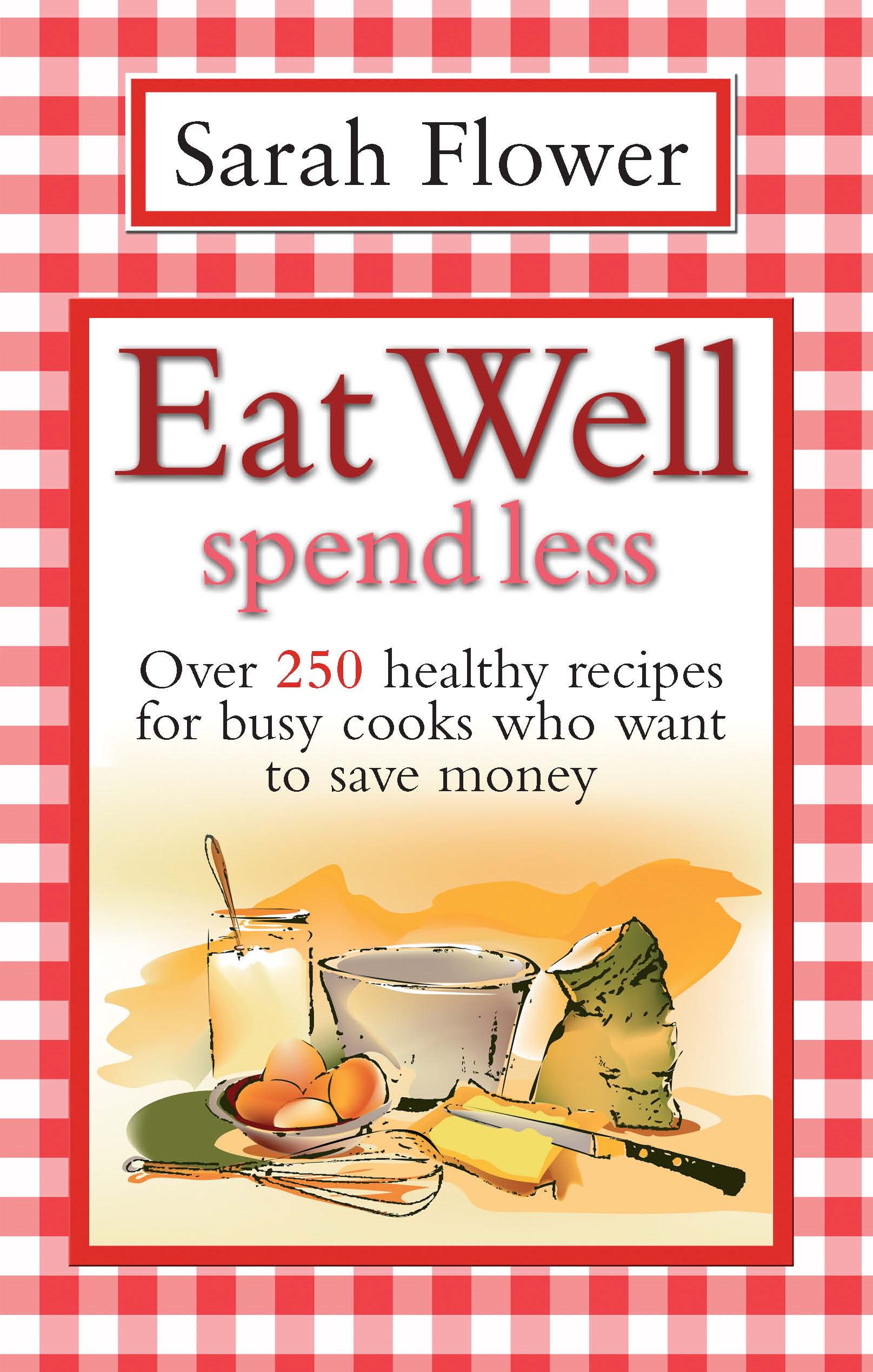 Eat Well Spend Less By: Sarah Flower
