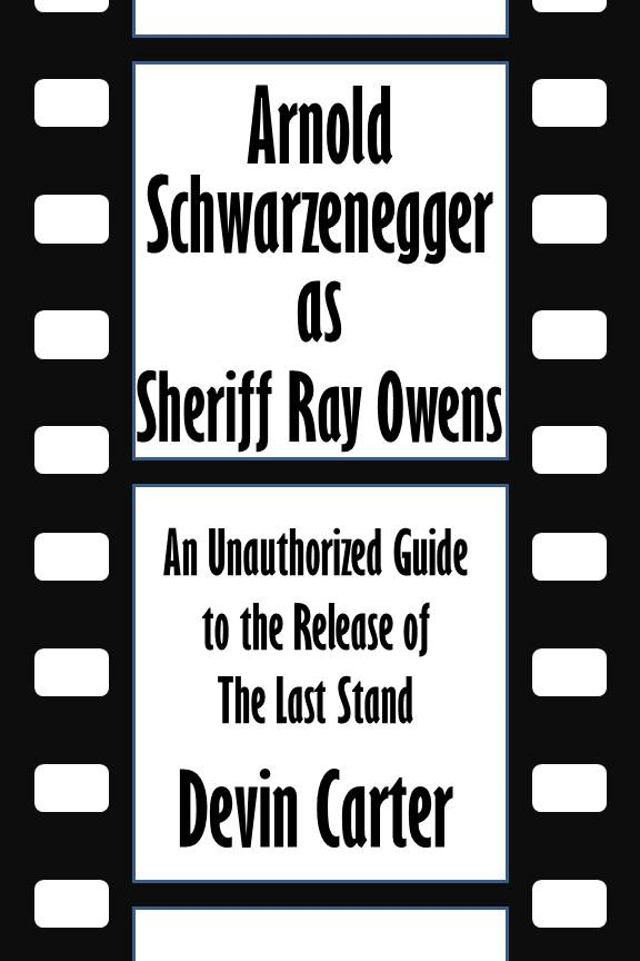 Arnold Schwarzenegger as Sheriff Ray Owens: An Unauthorized Guide to the Release of The Last Stand [Article]