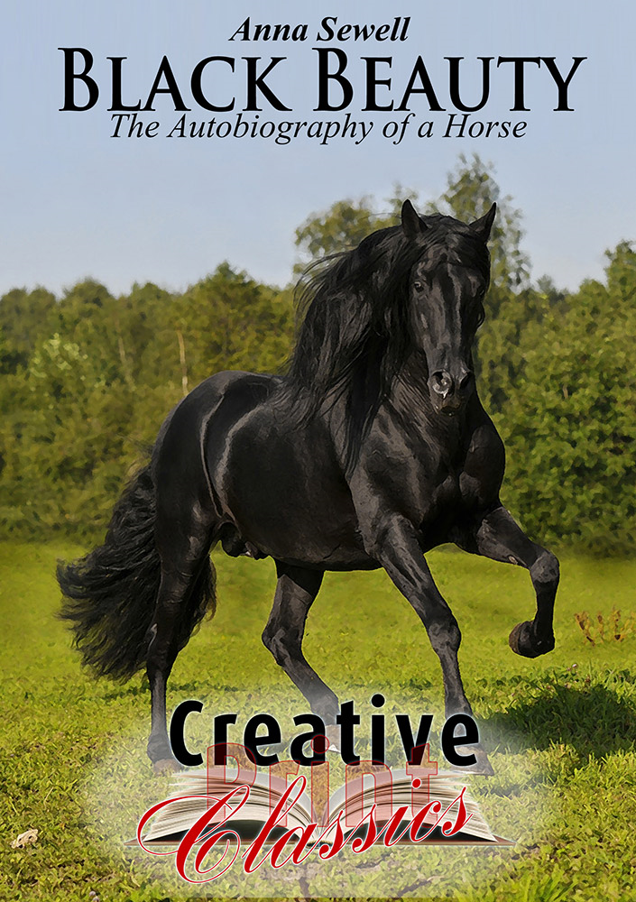 Black Beauty By: Anna Sewell & Creative Print Classics