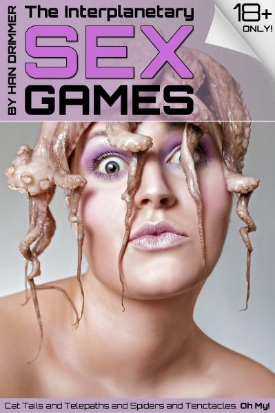The Interplanetary Sex Games (Tentacle & Alien Sex) By: Han Drimmer
