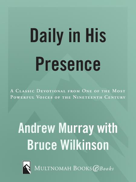 Daily in His Presence By: Andrew Murray,Bruce Wilkinson