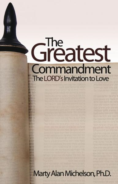 The Greatest Commandment: The Lord's Invitation to Love By: Marty Alan Michelson