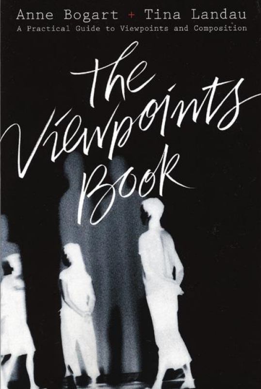 The Viewpoints Book By: Anne Bogart,Tina Landau