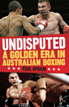 Undisputed: A Golden Era In Australian Boxing: