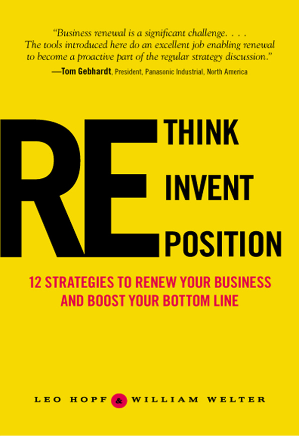 Rethink, Reinvent, Reposition: 12 Strategies to Make Over Your Business By: Leo Hopf,William Welter