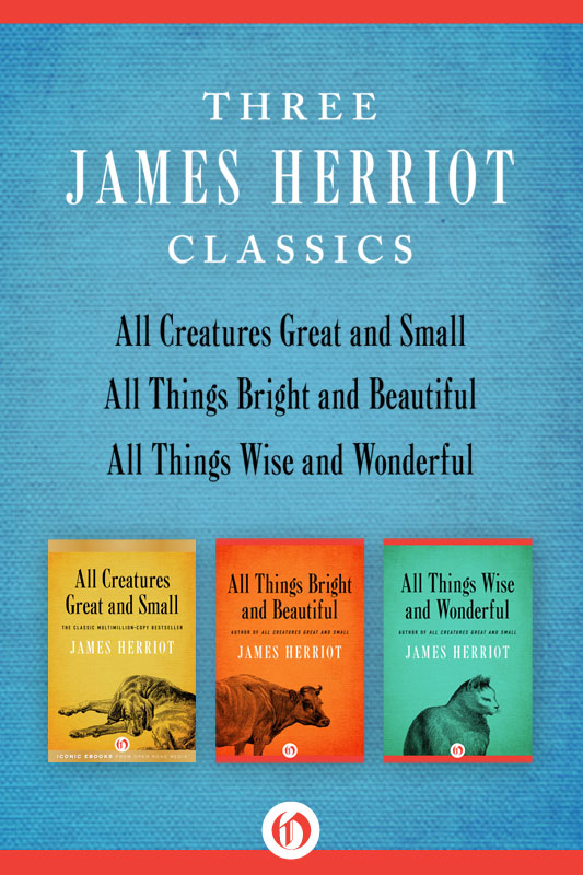 All Creatures Great and Small, All Things Bright and Beautiful, and All Things Wise and Wonderful: Three James Herriot Classics By: James Herriot