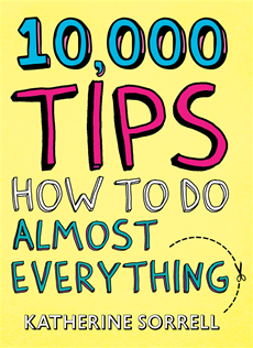 10,000 Tips How to Do Almost Everything