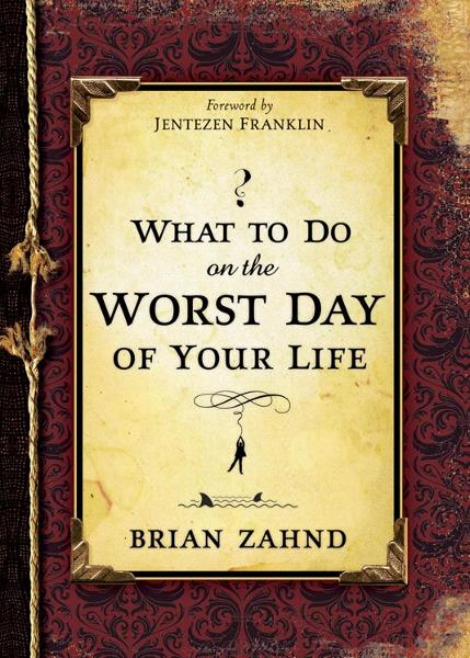 What To Do On The Worst Day Of Your Life By: Brian Zahnd
