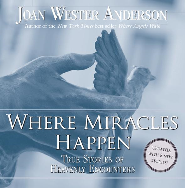 Where Miracles Happen By: Joan Wester Anderson