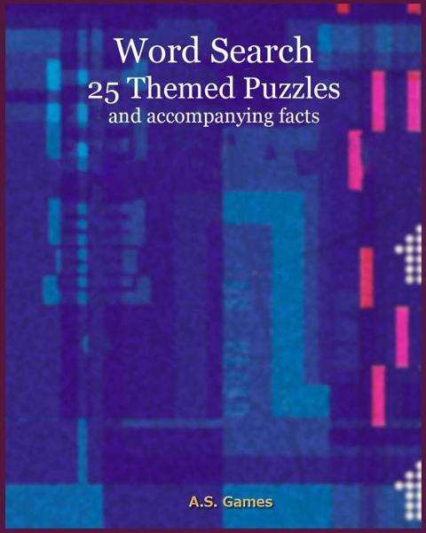 Word Search: 25 Themed Puzzles (and accompanying facts) Volume 1 By: A.S. Games