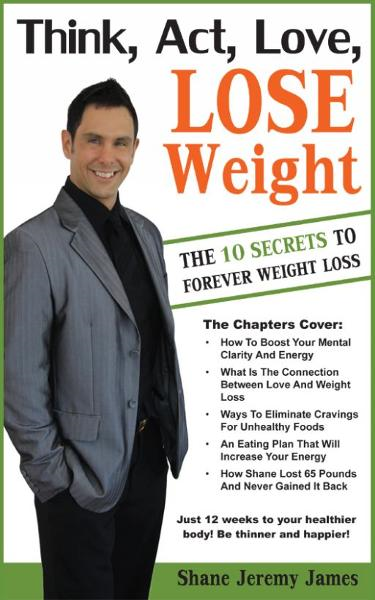 Think, Act, Love, Lose Weight By: Shane Jeremy James