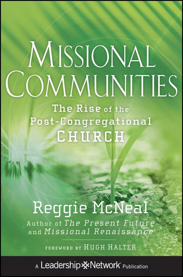 Missional Communities By: Reggie McNeal