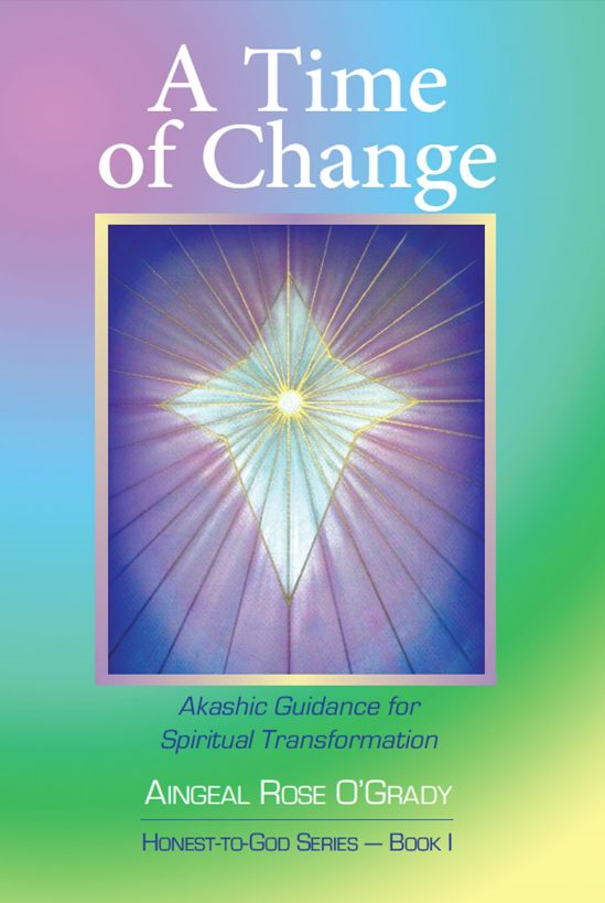A Time of Change: Akashic Guidance for Spiritual Transformation By: Aingeal Rose O'Grady