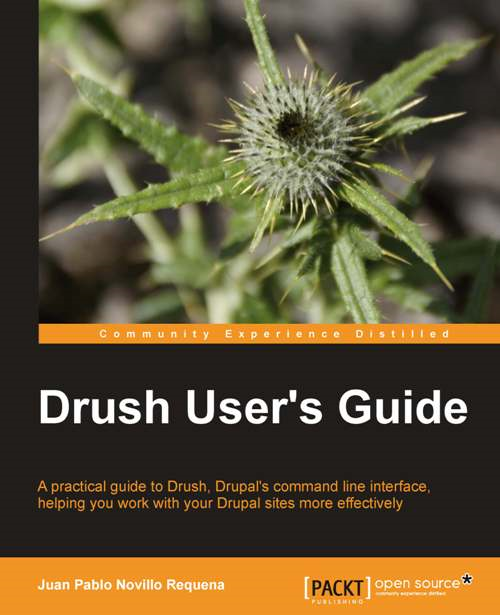 Drush Users Guide By: Juan Pablo Novillo Requena