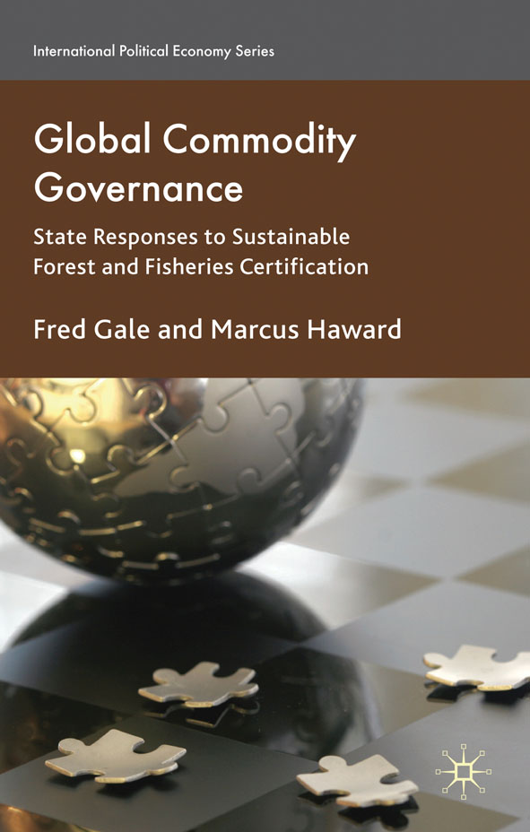 Global Commodity Governance State Responses to Sustainable Forest and Fisheries Certification