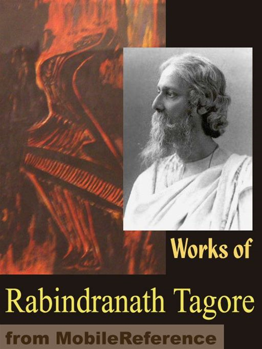 Works Of Rabindranath Tagore: Gitanjali,  Songs Of Kabir, The Home And The World, Sadhana, Stray Birds, The Fugitive, Fruit-Gathering  And More (Mobi Collected Works) By: Rabindranath Tagore