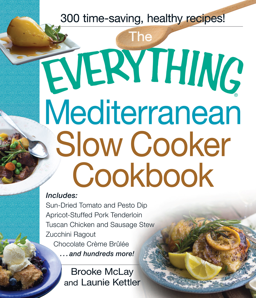 The Everything Mediterranean Slow Cooker Cookbook Includes Sun-Dried Tomato and Pesto Dip,  Apricot-Stuffed Pork Tenderloin,  Tuscan Chicken and Sausage