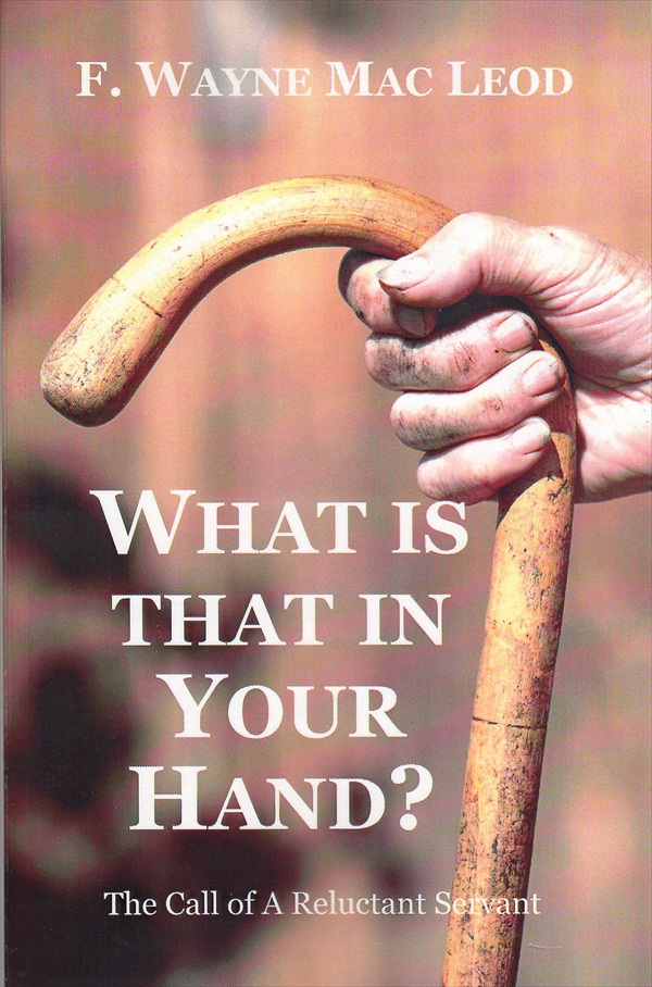 What is That In Your Hand? By: F. Wayne Mac Leod