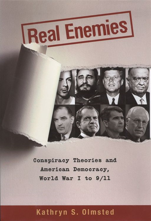 Kathryn S. Olmsted - Real Enemies : Conspiracy Theories And American Democracy, World War I To 9/11