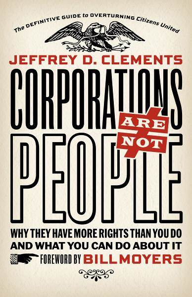 Corporations Are Not People By: Jeffrey D. Clements